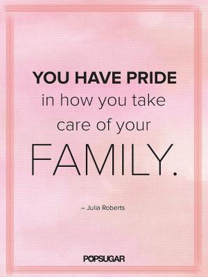 Julia Roberts believes in taking pride in raising a family.