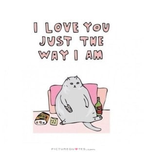 love you just the way I am Picture Quote #1