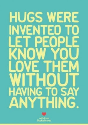 Hugs Were Invented To Let People Know You Love Them Without Having To ...