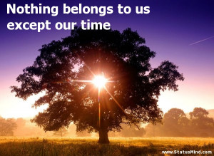 ... belongs to us except our time - Andre Maurois Quotes - StatusMind.com