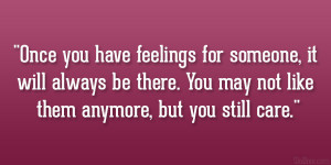 Once you have feelings for someone, it will always be there. You may ...