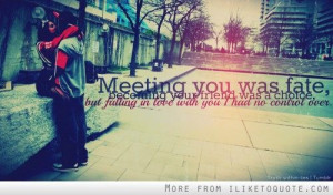meeting your love online quotes | Meeting you was fate, becoming your ...