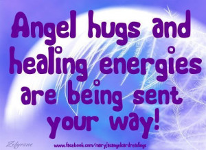 Angel Hugs And Healing Energies Are Being Sent Your Way.
