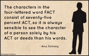 ... character of a person solely by his ACT or deeds than his words