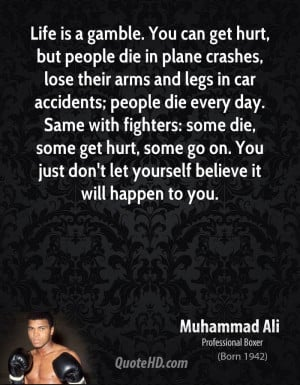 Life is a gamble. You can get hurt, but people die in plane crashes ...