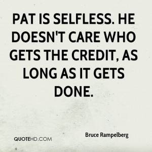 Pat is selfless. He doesn't care who gets the credit, as long as it ...