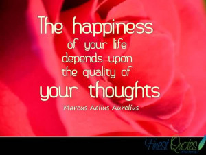 ... Your Life Depends Upon the Quality Of Your Thoughts ~ Happiness Quote