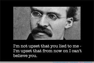 "not upset that you lied to me…"" – Friedrich Nietzsche ..."