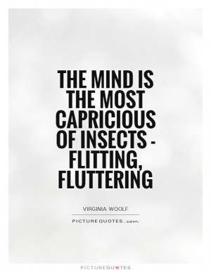 ... the most capricious of insects - flitting, fluttering Picture Quote #1
