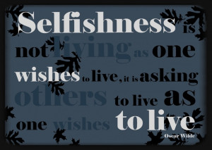 """The most selfish man"""", a sage once said to me, """"is the one who is ..."""