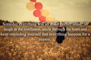 Make Perfect Sense.So Laugh AT The Confusion.Smile Through the Tears ...