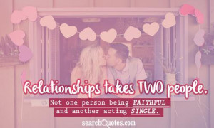 Relationships takes TWO people. Not one person being faithful and ...