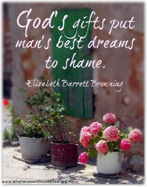 ... gifts put man's best dreams to shame… Elizabeth Barrett