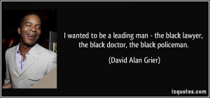 wanted to be a leading man - the black lawyer, the black doctor, the ...