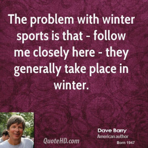 Winter is Here Quotes The Problem With Winter Sports is That Follow me ...