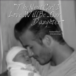 Quotes Picture: the next girl i love will be our daughter