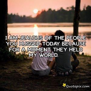 Jealous Boyfriend Quotes I am jealous of the people you