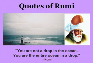 Rumi Quotes - You are not a drop in the ocean. - Jalal ad-Din Rumi ...