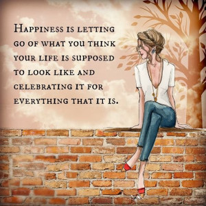 happiness-letting-go-what-think-life-supposed-to-be-quotes-sayings ...