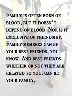 , family is often born of blood, but it doesn't depend on blood ...