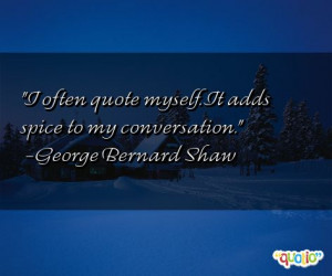 One Favorite Quotes Bernard Shaw Often Quote Myself This