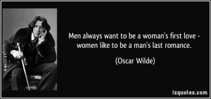Men always want to be a woman's first love - women like to be a man's ...