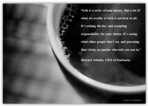 Quote by Howard Schultz, CEO, Starbucks