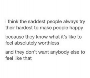 ... , hardest, life, love, people, quotes, sad, saddest, thing, worthless