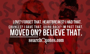 Love? Forget that. Heart breaks? I had that. Chances? I gave that ...