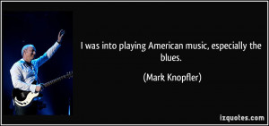 Quotes Blues Music ~ I was into playing American music, especially the ...