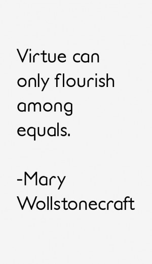 Virtue can only flourish among equals.""