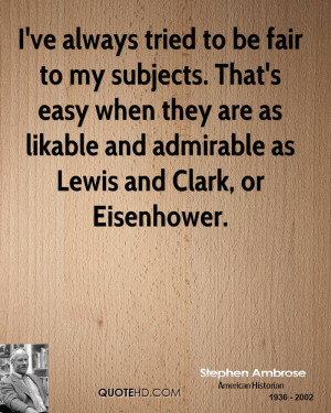 ... they are as likable and admirable as Lewis and Clark, or Eisenhower
