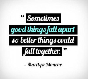 Sometimes good things fall apart.. So better things could fall ...