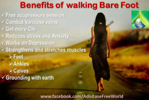 ... bare foot for minimum 30 minutes a day, is excellent for health