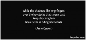 ... past keep shocking him because he is riding backwards. - Anne Carson