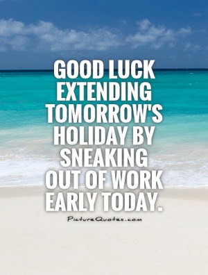 Work Quotes Holiday Quotes Vacation Quotes