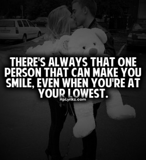 There's always that one person that can make you smile, even when you ...