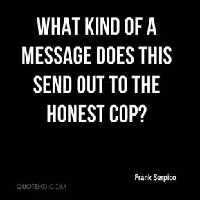 Frank Serpico - What kind of a message does this send out to the ...