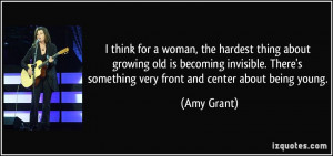 think for a woman, the hardest thing about growing old is becoming ...