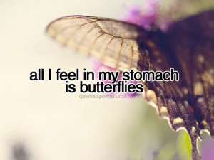 All I feel in my stomach is butterflies.
