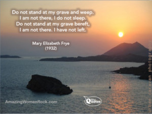 Mary Elizabeth Frye do not stand at my grave