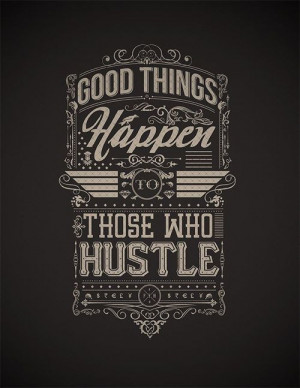 Hustle Quotes Tumblr Happen to those who hustle