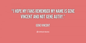 quote-Gene-Vincent-i-hope-my-fans-remember-my-name-34666.png