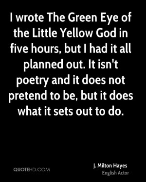 wrote The Green Eye of the Little Yellow God in five hours, but I ...