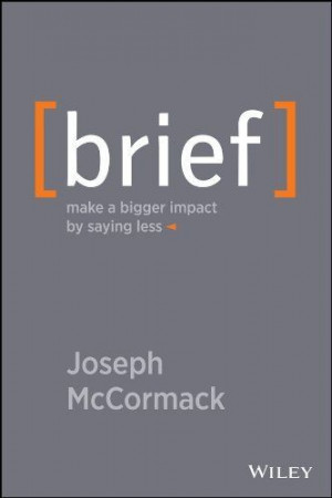 Brief: Make a Bigger Impact by Saying Less by Joseph McCormack, http ...