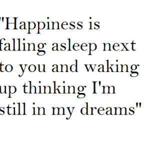 Happiness-is-falling-asleep-next-to-you-and-waking-up-thinking-Im ...