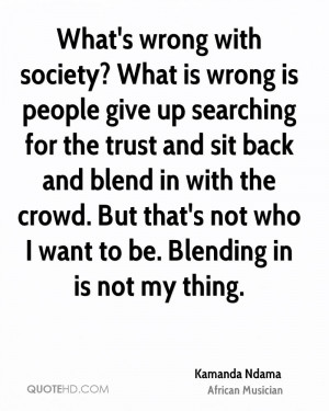What's wrong with society? What is wrong is people give up searching ...