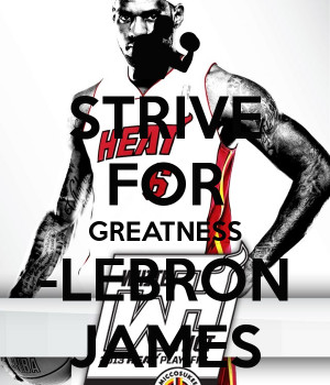 Strive For Greatness Lebron James Strive for greatness -lebron