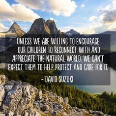 Encourage our children to reconnect with and appreciate the natural ...