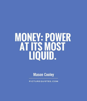 Money Quotes Power Quotes Mason Cooley Quotes